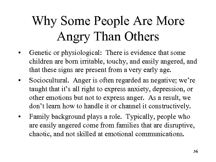 Why Some People Are More Angry Than Others • • • Genetic or physiological: