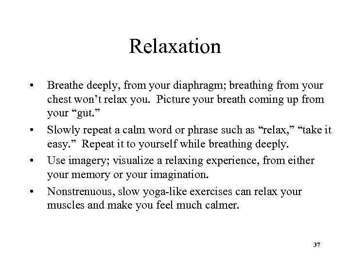 Relaxation • • Breathe deeply, from your diaphragm; breathing from your chest won't relax