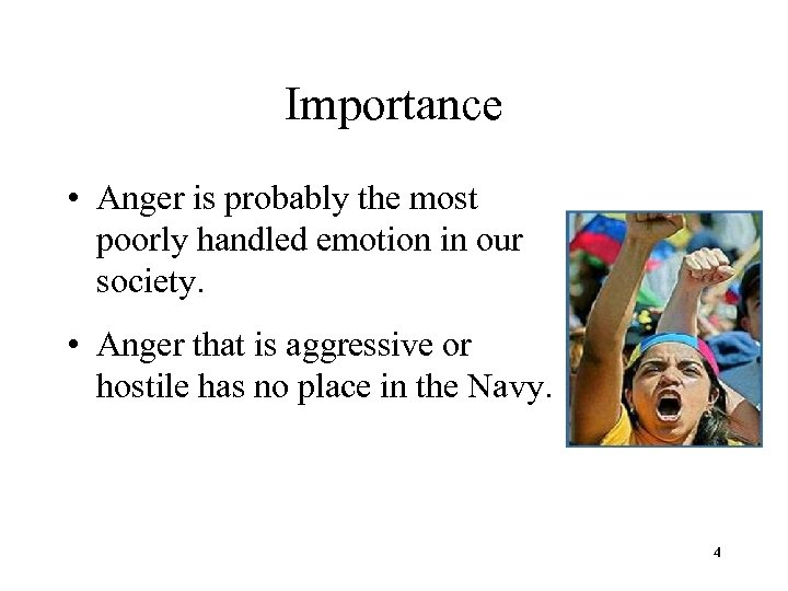 Importance • Anger is probably the most poorly handled emotion in our society. •