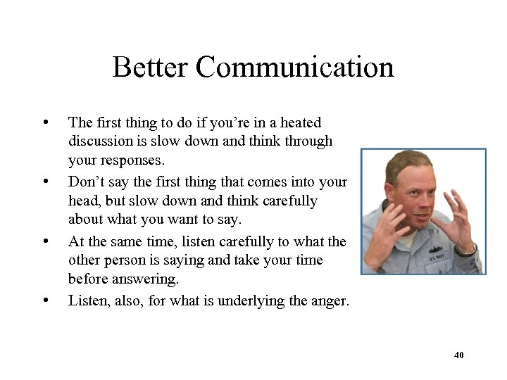 Better Communication • • The first thing to do if you're in a heated