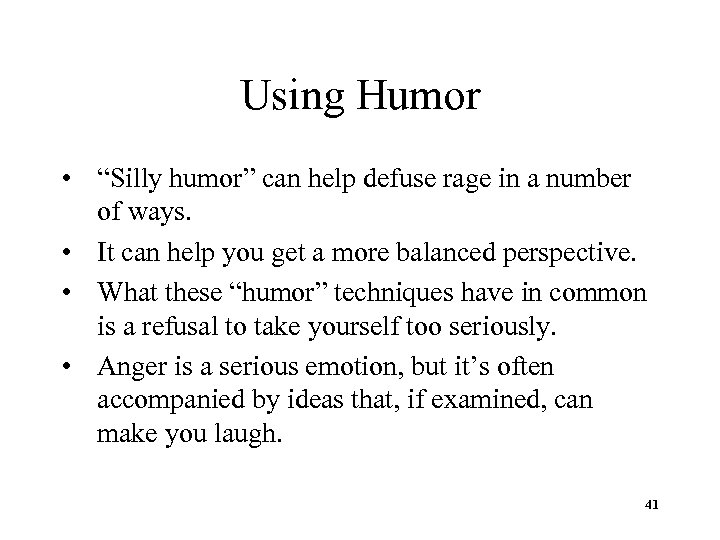 "Using Humor • ""Silly humor"" can help defuse rage in a number of ways."