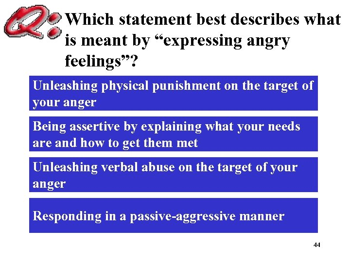 "Which statement best describes what is meant by ""expressing angry feelings""? Unleashing physical punishment"