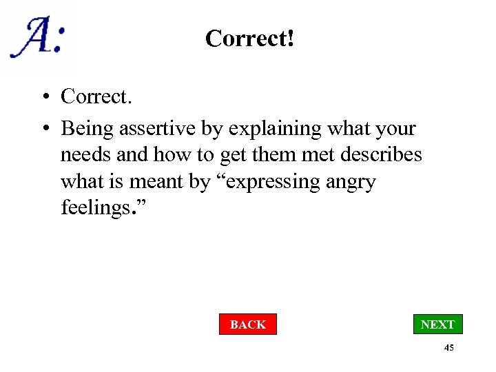 Correct! • Correct. • Being assertive by explaining what your needs and how to