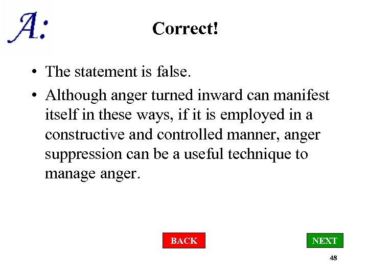 Correct! • The statement is false. • Although anger turned inward can manifest itself