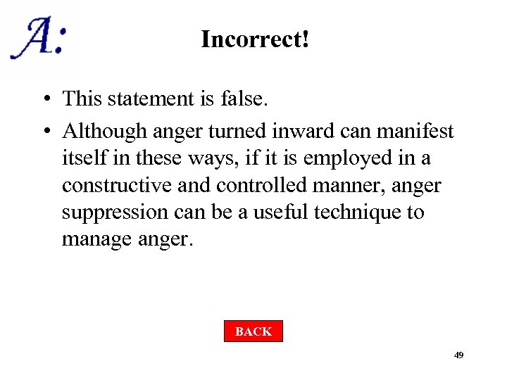 Incorrect! • This statement is false. • Although anger turned inward can manifest itself
