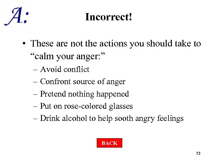 "Incorrect! • These are not the actions you should take to ""calm your anger:"