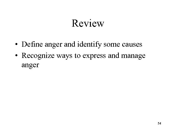 Review • Define anger and identify some causes • Recognize ways to express and