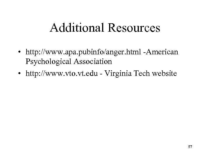 Additional Resources • http: //www. apa. pubinfo/anger. html -American Psychological Association • http: //www.