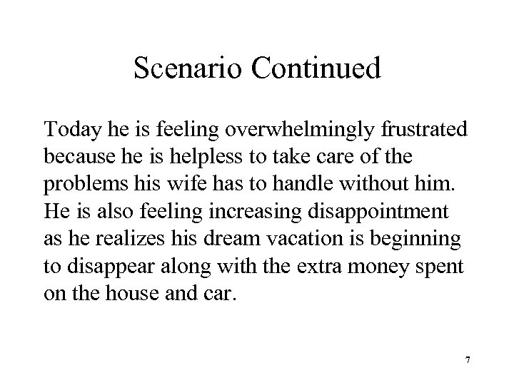 Scenario Continued Today he is feeling overwhelmingly frustrated because he is helpless to take