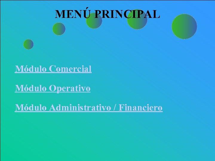 Menú Principal Módulo Comercial Módulo Operativo Módulo