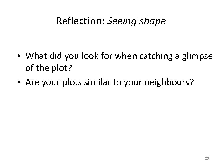 Reflection: Seeing shape • What did you look for when catching a glimpse of