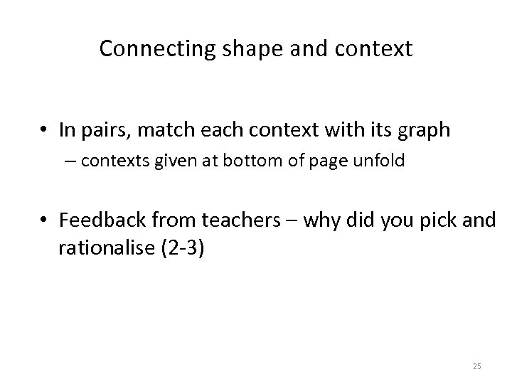 Connecting shape and context • In pairs, match each context with its graph –