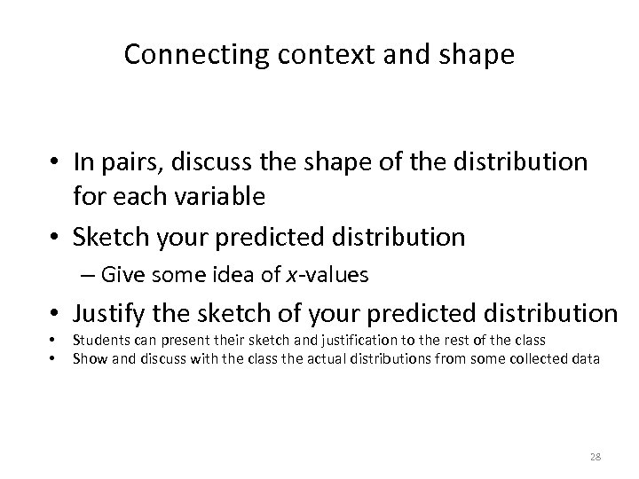 Connecting context and shape • In pairs, discuss the shape of the distribution for