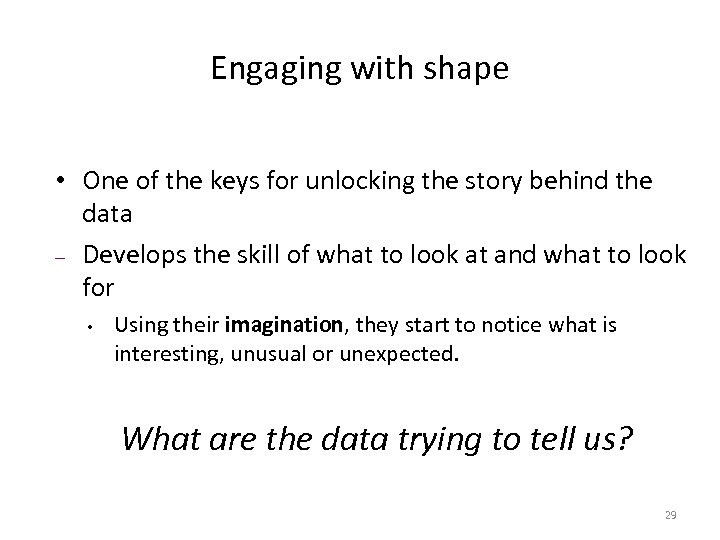 Engaging with shape • One of the keys for unlocking the story behind the