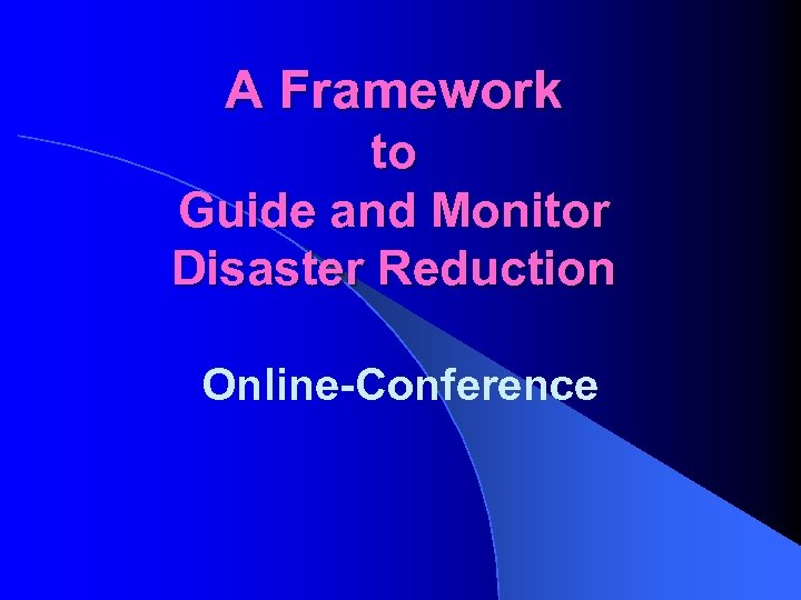 A Framework to Guide and Monitor Disaster Reduction Online-Conference