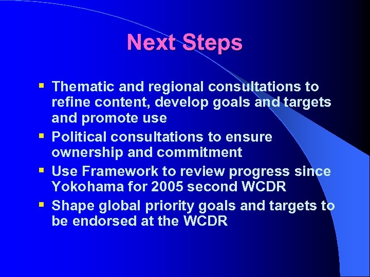 Next Steps § Thematic and regional consultations to refine content, develop goals and targets