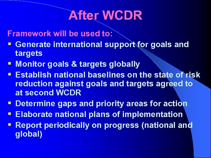 After WCDR Framework will be used to: § Generate international support for goals and