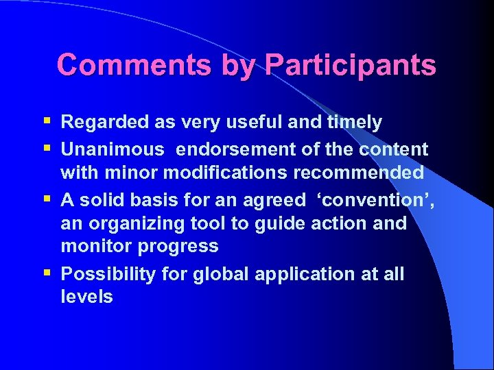 Comments by Participants § Regarded as very useful and timely § Unanimous endorsement of