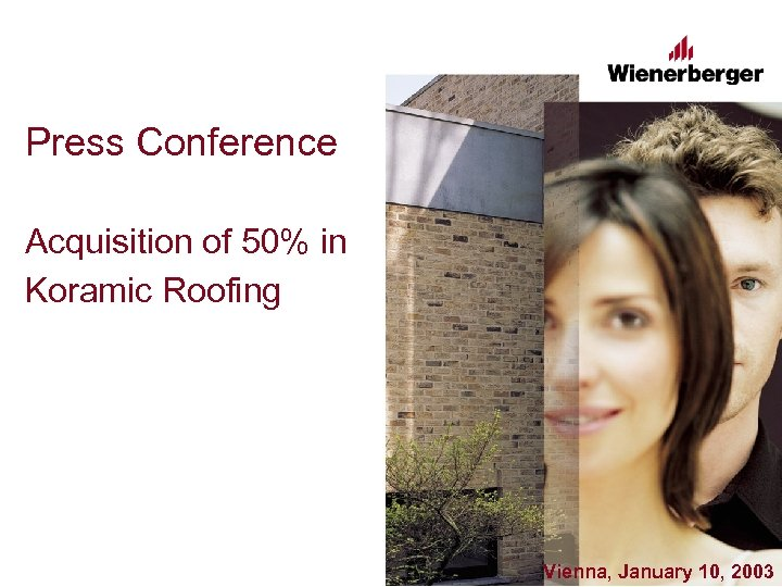 Press Conference Acquisition of 50% in Koramic Roofing Vienna, January 10, 2003