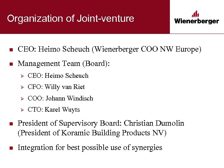 Organization of Joint-venture n CEO: Heimo Scheuch (Wienerberger COO NW Europe) n Management Team