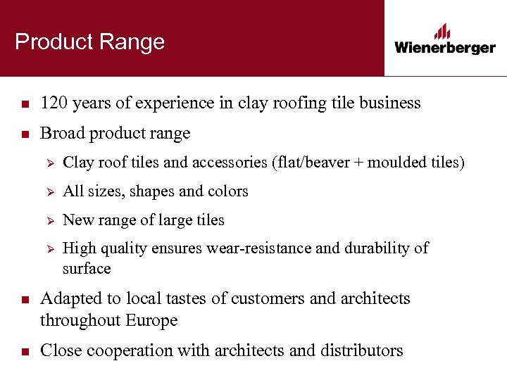 Product Range n 120 years of experience in clay roofing tile business n Broad