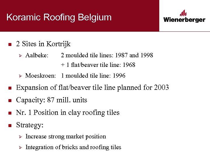 Koramic Roofing Belgium n 2 Sites in Kortrijk Ø Aalbeke: 2 moulded tile lines: