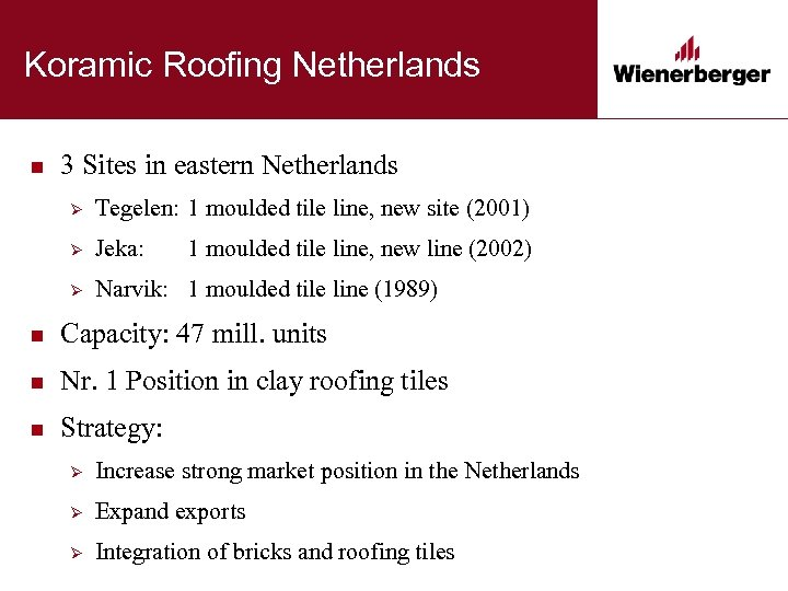 Koramic Roofing Netherlands n 3 Sites in eastern Netherlands Ø Tegelen: 1 moulded tile