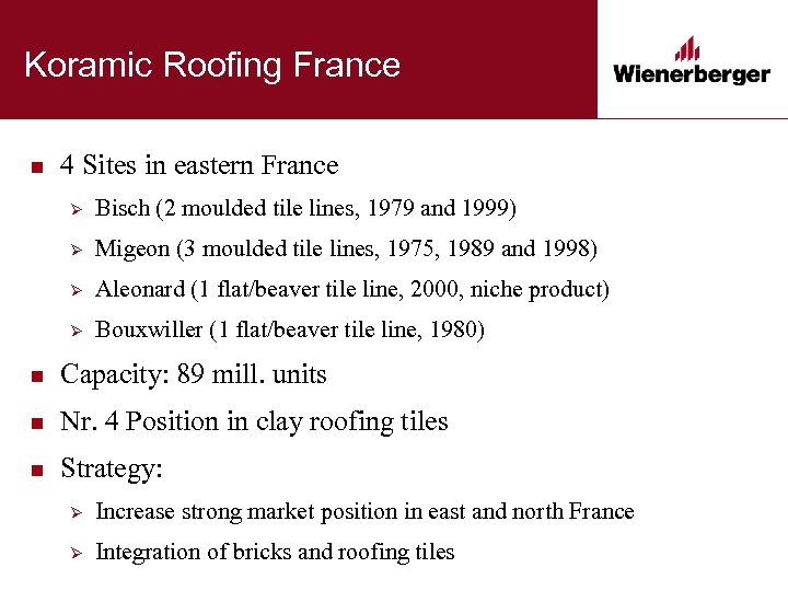 Koramic Roofing France n 4 Sites in eastern France Ø Bisch (2 moulded tile