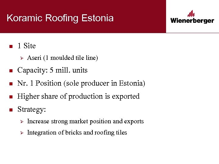 Koramic Roofing Estonia n 1 Site Ø Aseri (1 moulded tile line) n Capacity:
