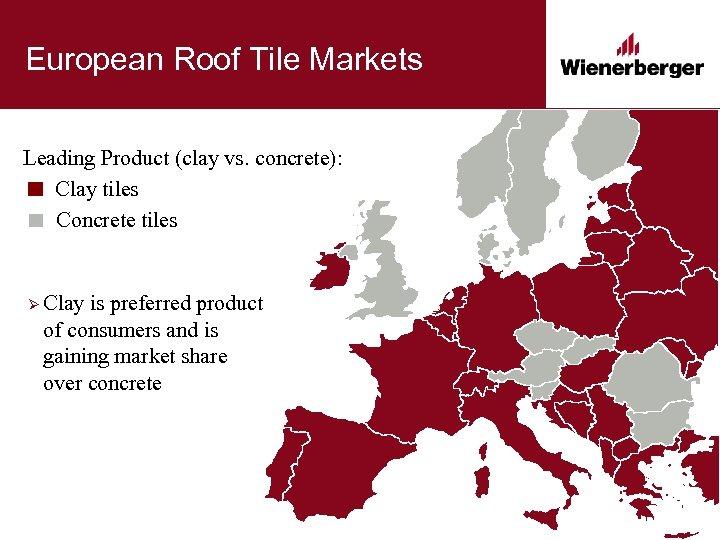 European Roof Tile Markets Leading Product (clay vs. concrete): Clay tiles Concrete tiles Ø