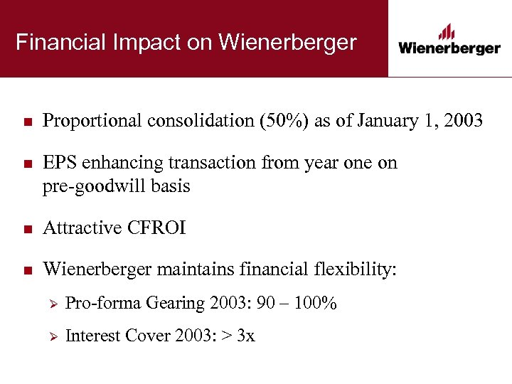Financial Impact on Wienerberger n Proportional consolidation (50%) as of January 1, 2003 n