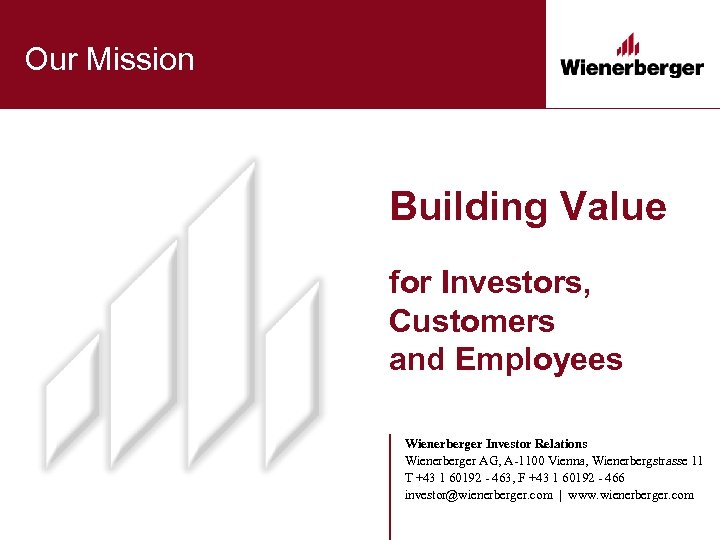 Our Mission Building Value for Investors, Customers and Employees Wienerberger Investor Relations Wienerberger AG,