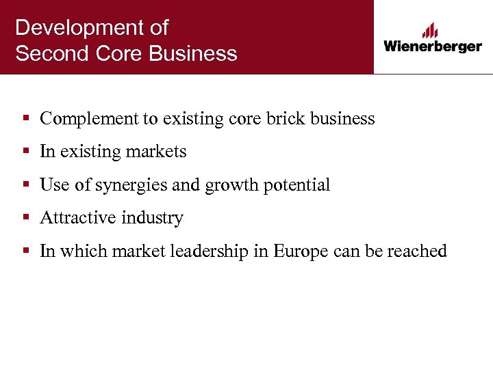 Development of Second Core Business § Complement to existing core brick business § In