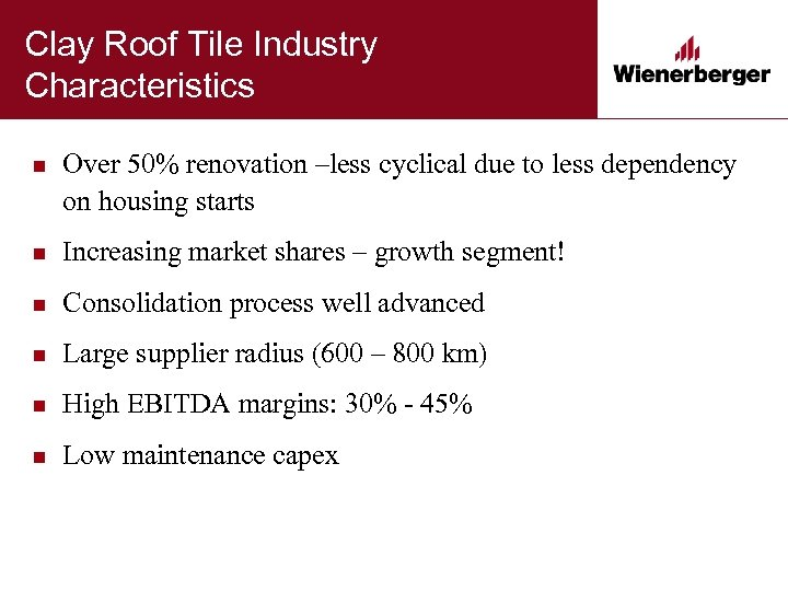 Clay Roof Tile Industry Characteristics n Over 50% renovation –less cyclical due to less
