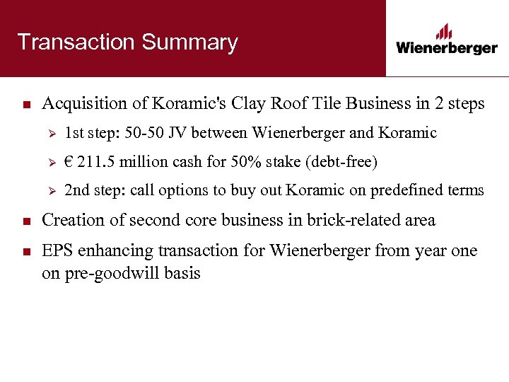 Transaction Summary n Acquisition of Koramic's Clay Roof Tile Business in 2 steps Ø