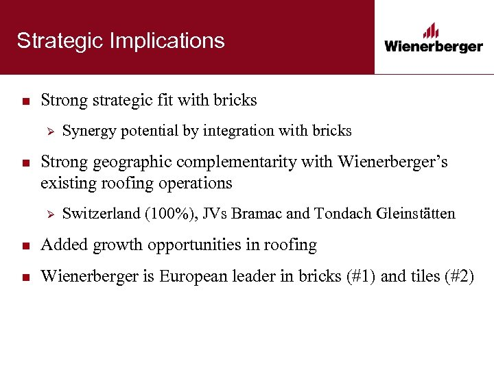 Strategic Implications n Strong strategic fit with bricks Ø n Synergy potential by integration