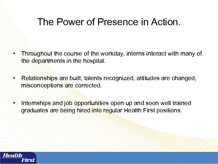 The Power of Presence in Action. • Throughout the course of the workday, interns