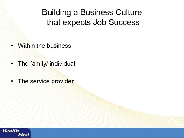 Building a Business Culture that expects Job Success • Within the business • The