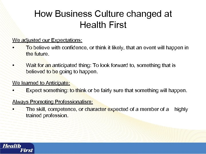 How Business Culture changed at Health First We adjusted our Expectations: • To believe