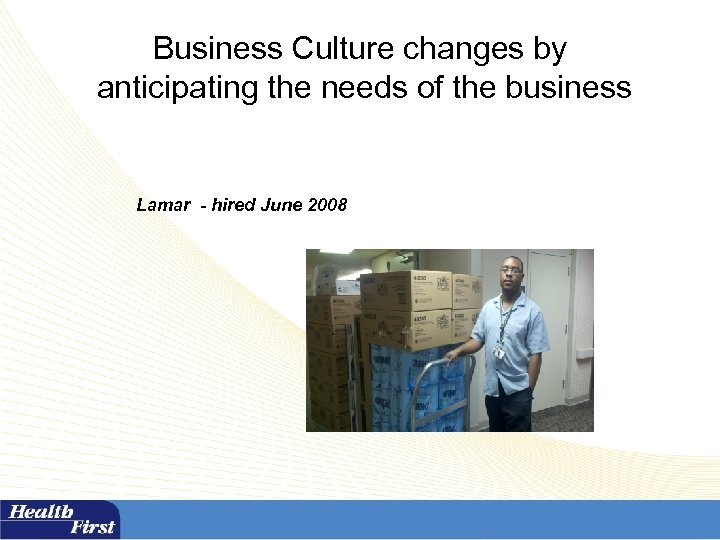 Business Culture changes by anticipating the needs of the business Lamar - hired June
