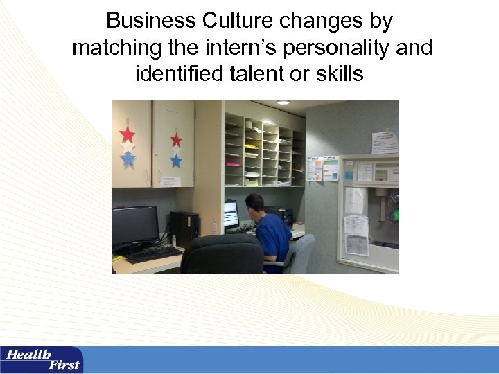 Business Culture changes by matching the intern's personality and identified talent or skills