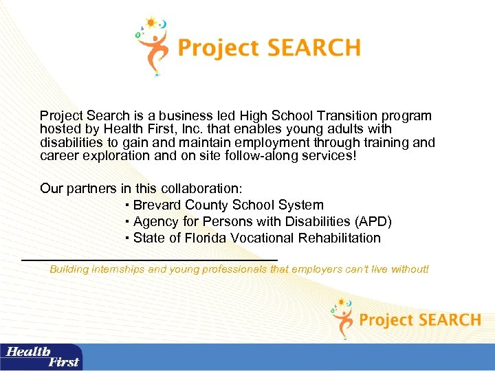 Project Search is a business led High School Transition program hosted by Health First,