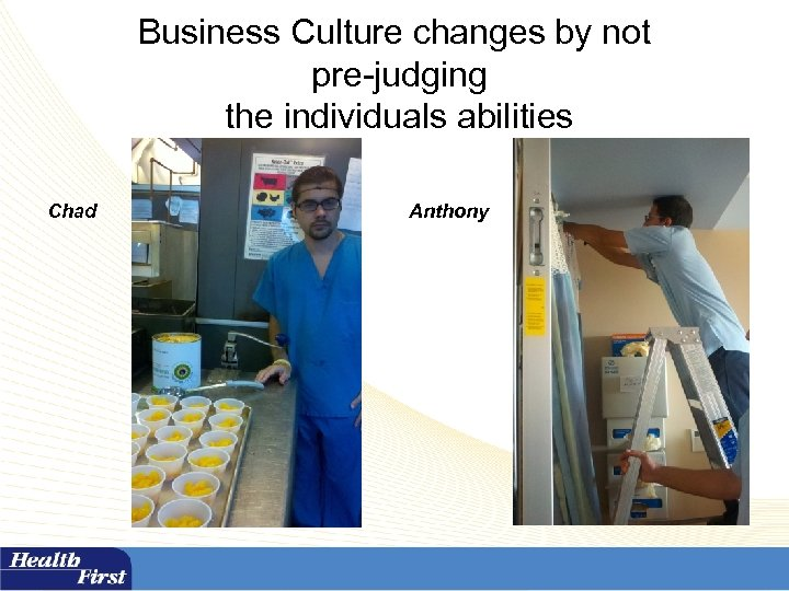 Business Culture changes by not pre-judging the individuals abilities Chad Anthony