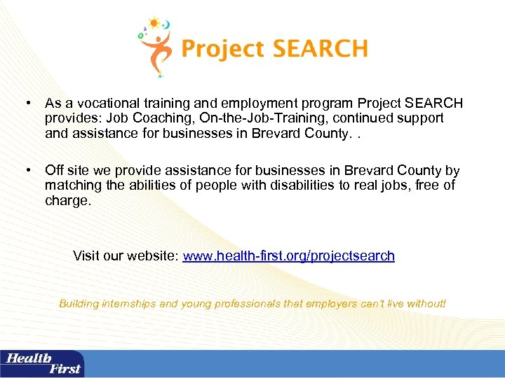 • As a vocational training and employment program Project SEARCH provides: Job Coaching,