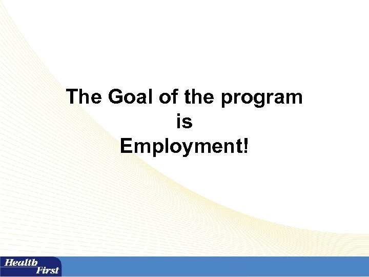 The Goal of the program is Employment!