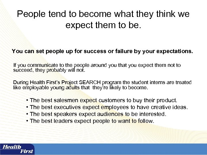 People tend to become what they think we expect them to be. You can