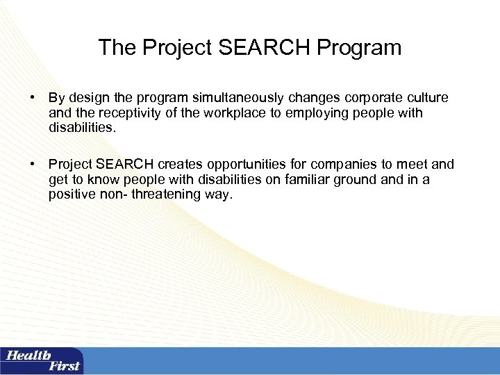 The Project SEARCH Program • By design the program simultaneously changes corporate culture and