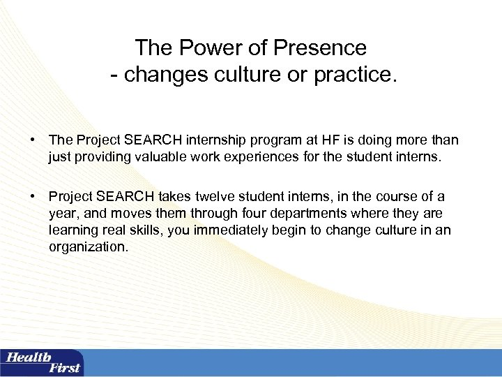 The Power of Presence - changes culture or practice. • The Project SEARCH internship