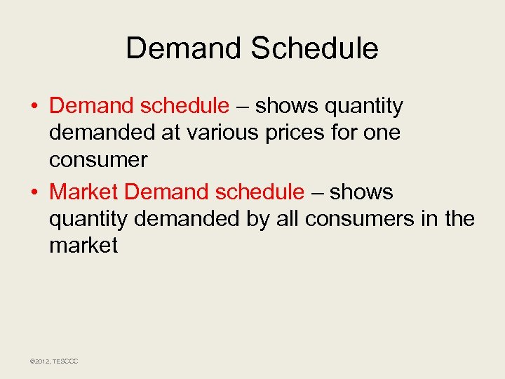 Demand Schedule • Demand schedule – shows quantity demanded at various prices for one
