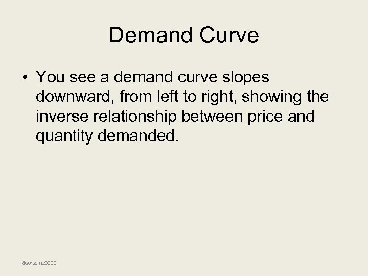 Demand Curve • You see a demand curve slopes downward, from left to right,